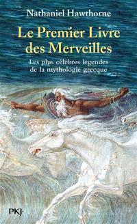 Le premier livre des merveilles : les plus célèbres légendes de la myhtologie grecque