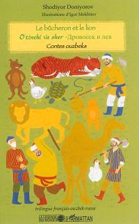 Le bûcheron et le lion : contes ouzbeks = O'tinchi va sher