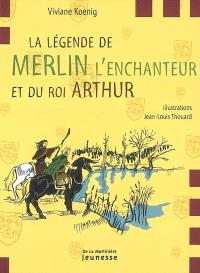 La légende de Merlin l'enchanteur et du roi Arthur