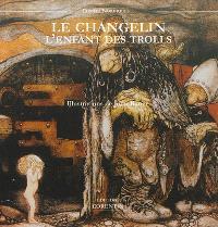Le changelin : l'enfant des trolls. Suivi de Stalo et Kauras : contes nordiques