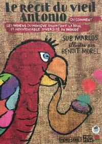 Le récit du vieil Antonio ou Comment les Indiens du Mexique racontent la belle et indispensable diversité du monde