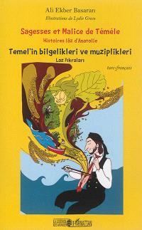 Sagesses et malices de Téméle : histoires lâz d'Anatolie : turc-français = Temel'in bilgelikleri ve muziplikleri : Laz Fikralari : türkçe-fransizca