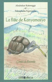 La flûte de Kanyamasyo : contes du Rwanda