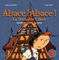 Alsace ! Alsace !. La dernière classe : extrait des Contes du lundi
