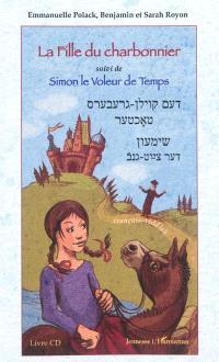 La fille du charbonnier; Suivi de Simon le voleur de temps : français-yiddish