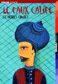 Le faux calife : et autres contes : extraits des Mille et une nuits