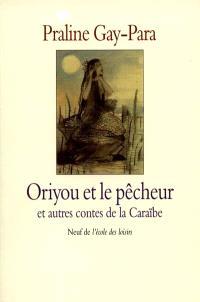 Oriyou et le pêcheur : et autres contes de la Caraïbe
