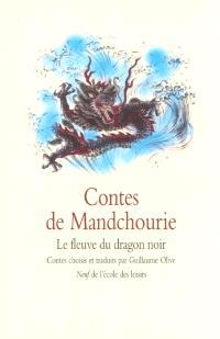 Contes de Mandchourie : le fleuve du dragon noir