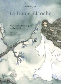 La dame blanche : sept contes fantastiques du Périgord