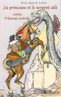 La princesse et le serpent ailé : contes d'Europe centrale