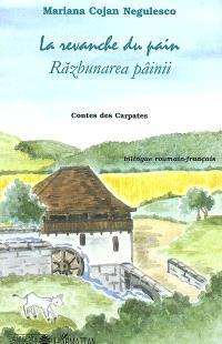 La revanche du pain : contes des Carpates = Razbunarea pâinii