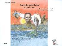 Soza le pêcheur : conte malgache pour enfant = Soza Mpandriaka : angano malagasy ho an'ny ankizy