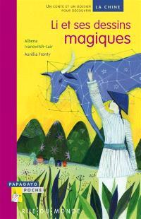 Li et ses dessins magiques : un conte et un dossier pour découvrir la Chine