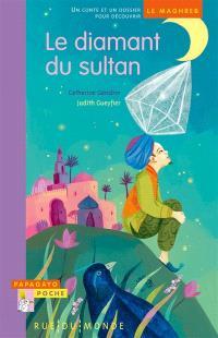 Le diamant du sultan : un conte et un dossier pour découvrir le Maghreb