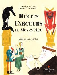 Récits farceurs du Moyen Age : d'après Le dit des dames en péril, contes et mystères relatés à Florence en l'an 1348