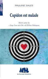 Cupidon est malade : rêverie autour du Songe d'une nuit d'été de Shakespeare