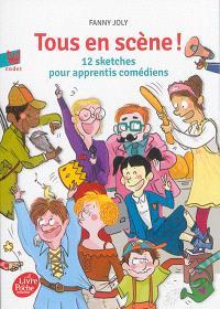 Tous en scène ! : 12 sketches pour apprentis comédiens