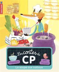 Les contes du CP. Volume 3, La soupe aux cailloux
