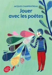 Jouer avec les poètes : 200 poèmes-jeux inédits de 65 poètes contemporains