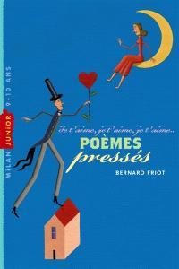 Je t'aime, je t'aime, je t'aime... : poèmes pressés