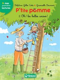 P'tite Pomme. Volume 2, Oh ! les belles cerises !