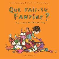 Que fais-tu Fantine ? : un livre de devinettes