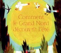 Comment le Grand Nord découvrit l'été : un conte des indiens Innu du Labrador