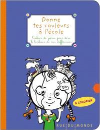 Donne tes couleurs à l'école : cahier de poésie pour dire le bonheur de nos différences : à colorier