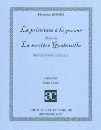 La princesse à la gomme; Suivi de La sorcière Grabouilla : pièces pour enfants