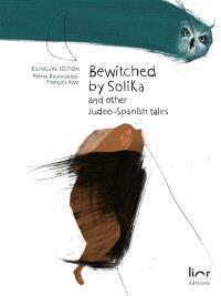 Bewitched by Solika : and other Judeo-Spanish tales = La novya endulkera : i otras konsejikas djudeo-espanyolas
