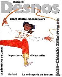 Chantefables et chantefleurs; La ménagerie de Tristan; Le parterre d'Hyacinthe