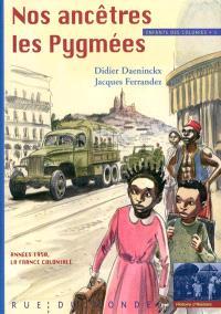 Enfants des colonies. Volume 1, Nos ancêtres les Pygmées : années 1950, la France coloniale