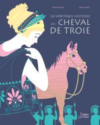La véritable histoire du cheval de Troie