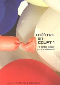 Théâtre en court. Volume 1, 12 petites pièces pour adolescents