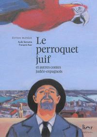 Le perroquet juif : et autres contes judéo-espagnols = El papagayo djudio : i otras konsejikas djudeo-espanyolas