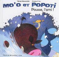 Mo'o et Popoti, Pousse l'ami !