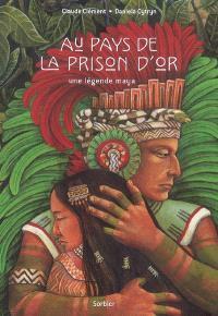 Au pays de la prison d'or : une légende maya