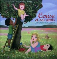 Cerise et ses amis, au rythme des saisons