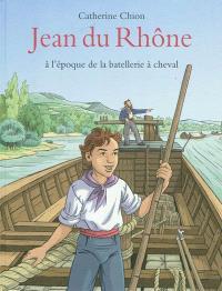 Jean du Rhône : à l'époque de la batellerie à cheval
