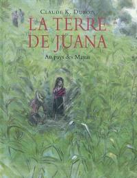 La terre de Juana : au pays des Mayas