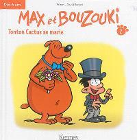 Max et Bouzouki. Volume 2, Tonton Cactus se marie