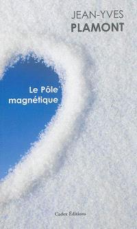 Le pôle magnétique; Suivi de Tout feu tout glace; Suivi de Ecran de neige