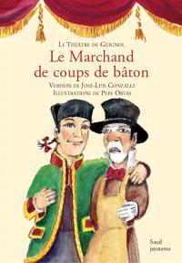 Le théâtre de Guignol, Le marchand de coups de bâton : farce en un acte et trois tableaux