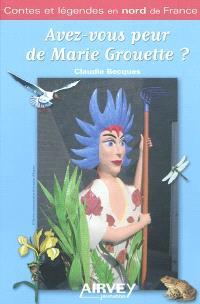 Avez-vous peur de Marie Grouette ? : contes et légendes en nord de France