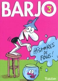 Barjo. Volume 3, Histoires de fous !