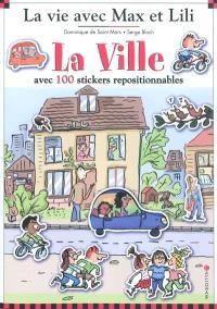 La vie avec Max et Lili, La ville : avec 100 stickers repositionnables