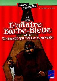 L'affaire Barbe-Bleue; Suivi de Un bandit qui retourne sa veste