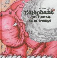 L'éléphant qui fumait de la trompe