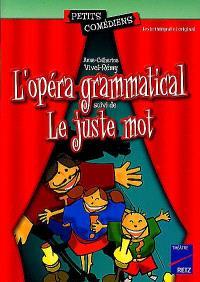 L'opéra grammatical; Suivi de Le juste mot