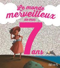 Le monde merveilleux de mes 7 ans : pour les filles